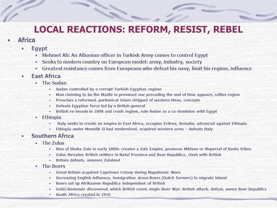 LOCAL REACTIONS: REFORM, RESIST, REBEL Africa Egypt Mehmet Ali: An Albanian officer in Turkish Army comes to control Egypt Seeks to modern country on