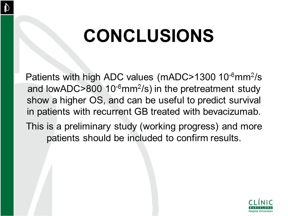 CONCLUSIONS Patients with high ADC values (mADC>1300 10 -6 mm 2 /s and lowADC>800 10 -6 mm 2 /s) in the pretreatment study show a higher OS, and can be useful to predict survival in patients with recurrent GB treated with bevacizumab.