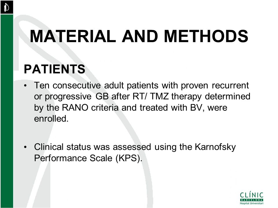 MATERIAL AND METHODS PATIENTS Ten consecutive adult patients with proven recurrent or progressive GB after RT/ TMZ therapy determined by the RANO criteria and treated with BV, were enrolled.