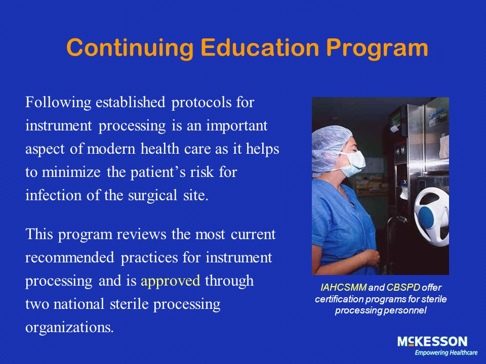 Continuing Education Program Following established protocols for instrument processing is an important aspect of modern health care as it helps to min