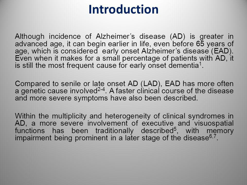 Introduction Although incidence of Alzheimer's disease (AD) is greater in advanced age, it can begin earlier in life, even before 65 years of age, whi