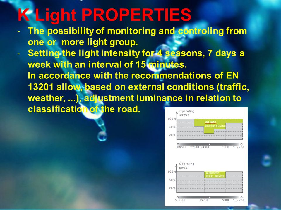 K Light PROPERTIES - The possibility of monitoring and controling from one or more light group. - Setting the light intensity for 4 seasons, 7 days a