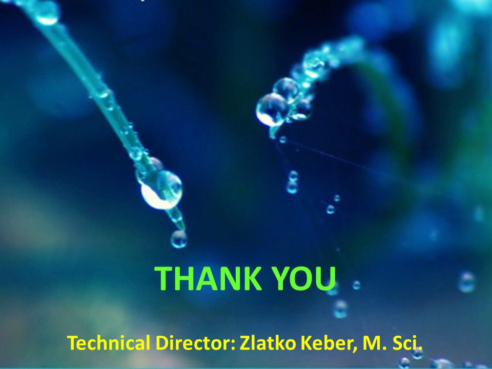THANK YOU Technical Director: Zlatko Keber, M. Sci.