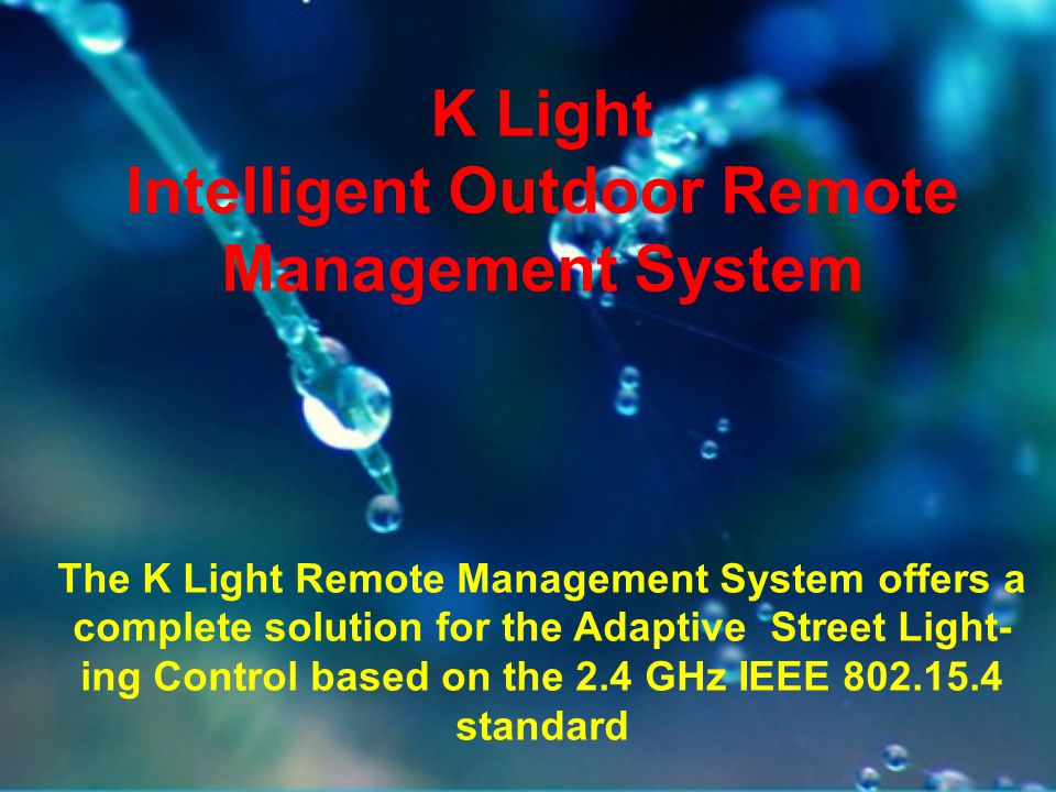 K Light Intelligent Outdoor Remote Management System The K Light Remote Management System offers a complete solution for the Adaptive Street Light- in