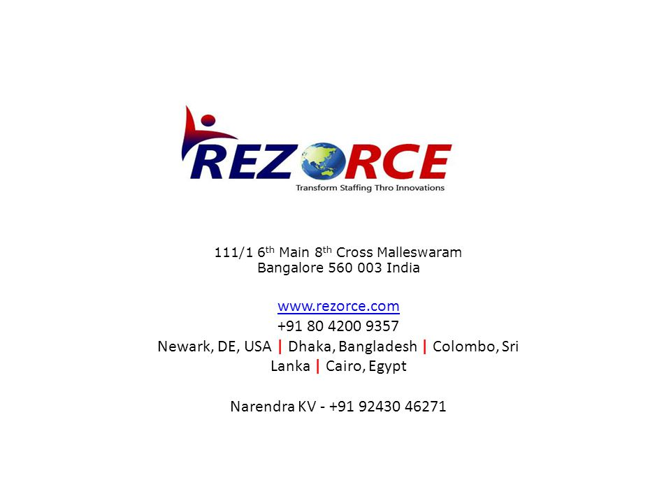 111/1 6 th Main 8 th Cross Malleswaram Bangalore 560 003 India www.rezorce.com +91 80 4200 9357 Newark, DE, USA | Dhaka, Bangladesh | Colombo, Sri Lanka | Cairo, Egypt Narendra KV - +91 92430 46271