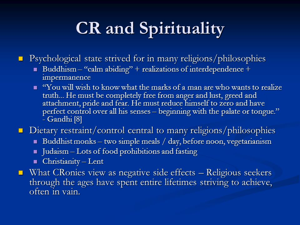 CR and Spirituality Psychological state strived for in many religions/philosophies Psychological state strived for in many religions/philosophies Buddhism – calm abiding + realizations of interdependence + impermanence Buddhism – calm abiding + realizations of interdependence + impermanence You will wish to know what the marks of a man are who wants to realize truth...