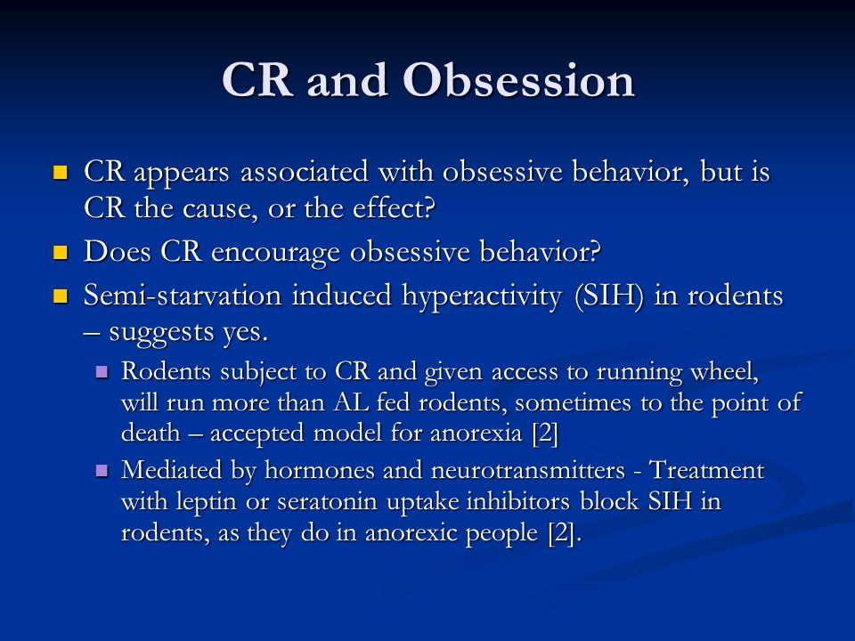 CR and Obsession CR appears associated with obsessive behavior, but is CR the cause, or the effect.