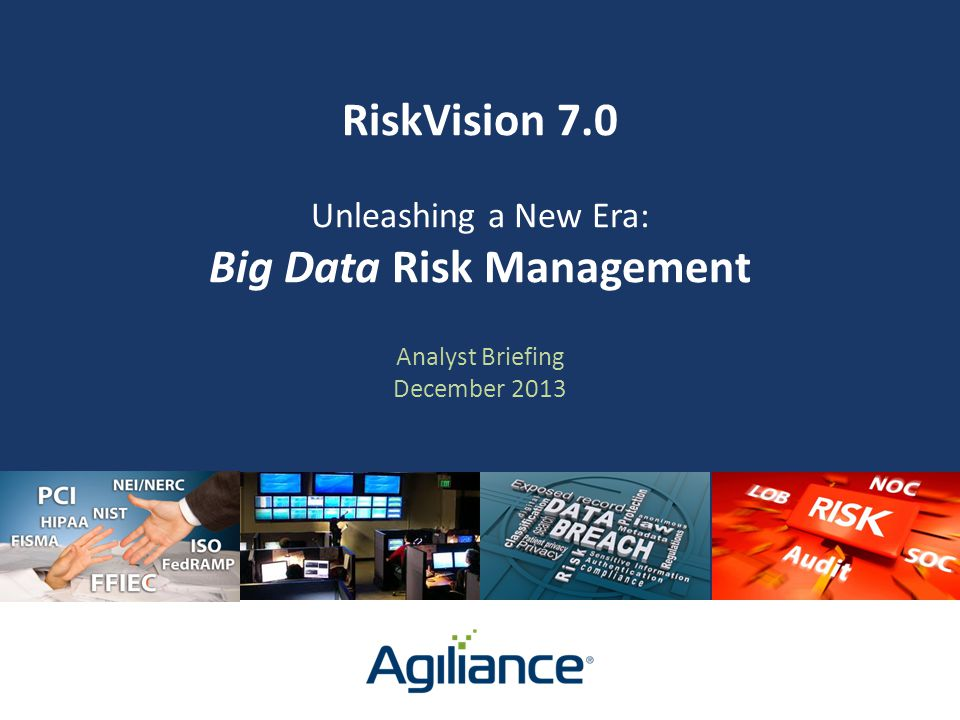 Little Data Compliance Management 2 RiskVision 7.0 | Unleashing a New Era In a dynamically changing risk ecosystem, organizations can no longer rely on Little Data Compliance Management… Data (in MB) Users Organizational Reach 100s 10,000s 1000s 1,000s millions billions Today they need to manage with Big Data Risk Management - and it's only available with RiskVision 7.0 Big Data Risk Management External Use © 2014 Agiliance Inc.