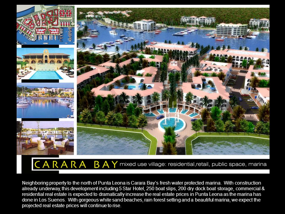 Neighboring property to the north of Punta Leona is Carara Bay's fresh water protected marina. With construction already underway, this development in