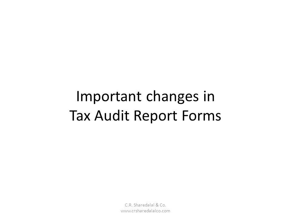 Important changes in Tax Audit Report Forms C.R. Sharedalal & Co. www.crsharedalalco.com