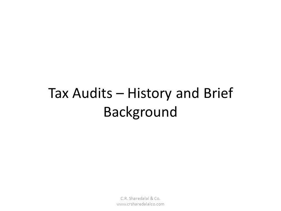 Tax Audits – History and Brief Background C.R. Sharedalal & Co. www.crsharedalalco.com