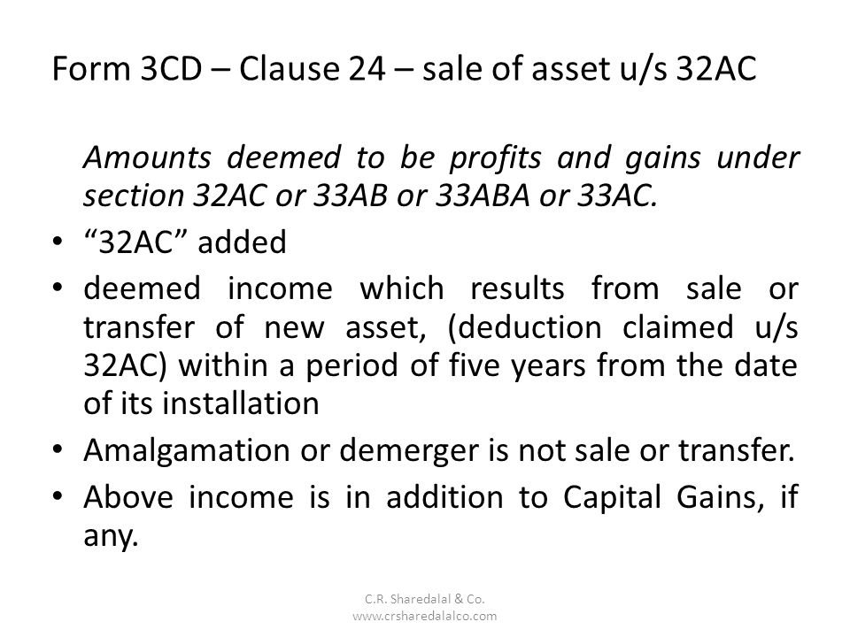 Form 3CD – Clause 24 – sale of asset u/s 32AC C.R. Sharedalal & Co. www.crsharedalalco.com Amounts deemed to be profits and gains under section 32AC o