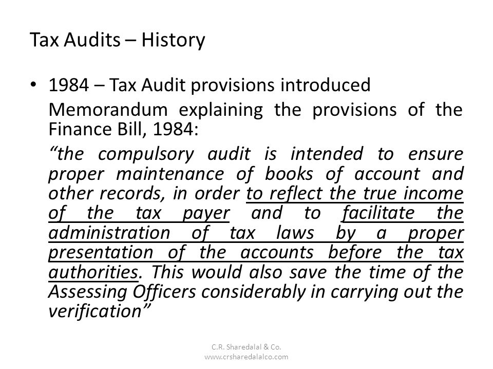 Tax Audits – History C.R. Sharedalal & Co. www.crsharedalalco.com 1984 – Tax Audit provisions introduced Memorandum explaining the provisions of the F