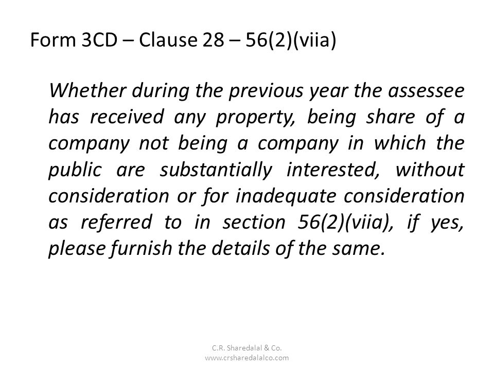 Form 3CD – Clause 28 – 56(2)(viia) C.R. Sharedalal & Co. www.crsharedalalco.com Whether during the previous year the assessee has received any propert
