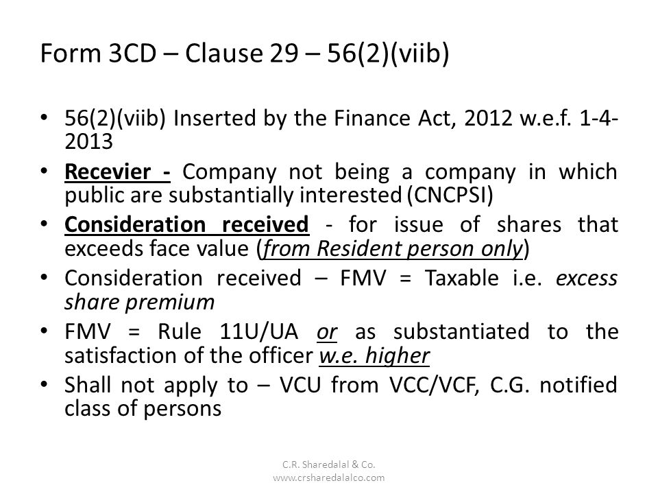 Form 3CD – Clause 29 – 56(2)(viib) C.R. Sharedalal & Co. www.crsharedalalco.com 56(2)(viib) Inserted by the Finance Act, 2012 w.e.f. 1-4- 2013 Recevie
