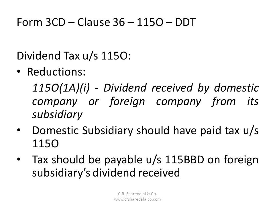 Form 3CD – Clause 36 – 115O – DDT C.R. Sharedalal & Co. www.crsharedalalco.com Dividend Tax u/s 115O: Reductions: 115O(1A)(i) - Dividend received by d