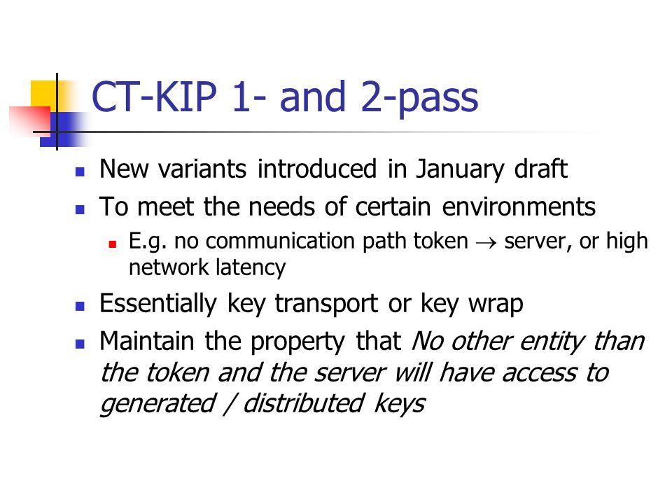 CT-KIP 2-pass CT-KIP server CT-KIP client Client Hello Server Hello Client Nonce Server Finished