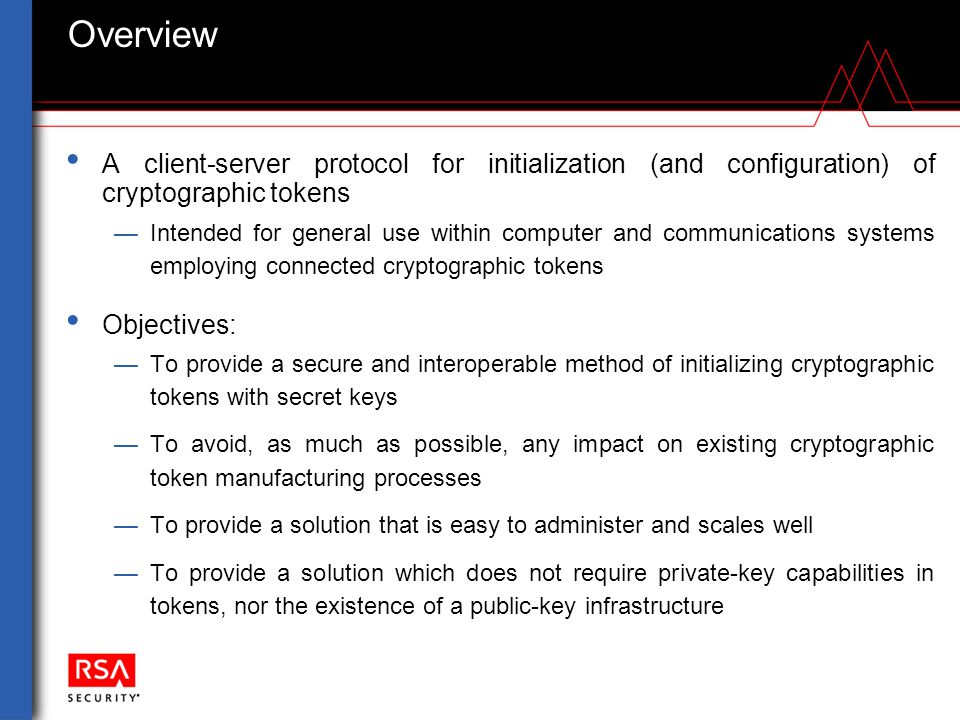 Overview A client-server protocol for initialization (and configuration) of cryptographic tokens —Intended for general use within computer and communi