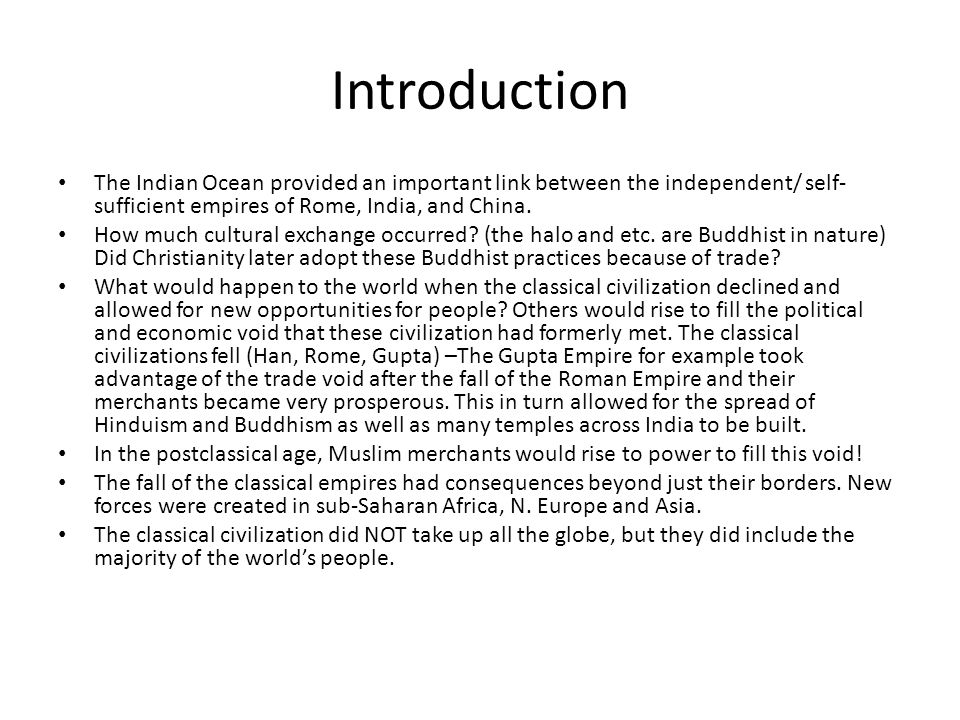 Introduction The Indian Ocean provided an important link between the independent/ self- sufficient empires of Rome, India, and China. How much cultura