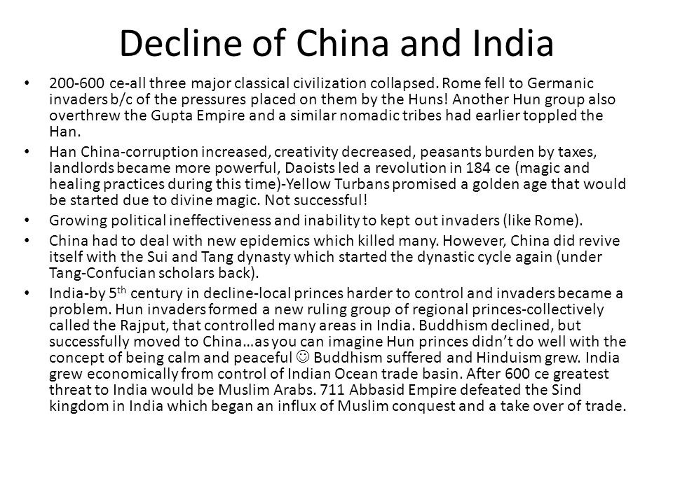 Decline of China and India 200-600 ce-all three major classical civilization collapsed. Rome fell to Germanic invaders b/c of the pressures placed on