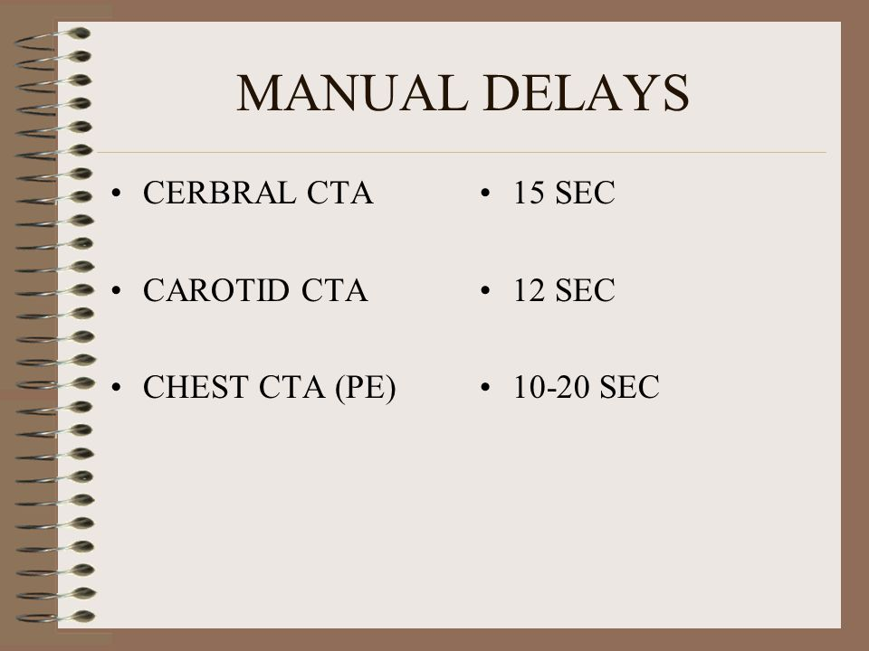 MANUAL DELAYS CERBRAL CTA CAROTID CTA CHEST CTA (PE) 15 SEC 12 SEC 10-20 SEC
