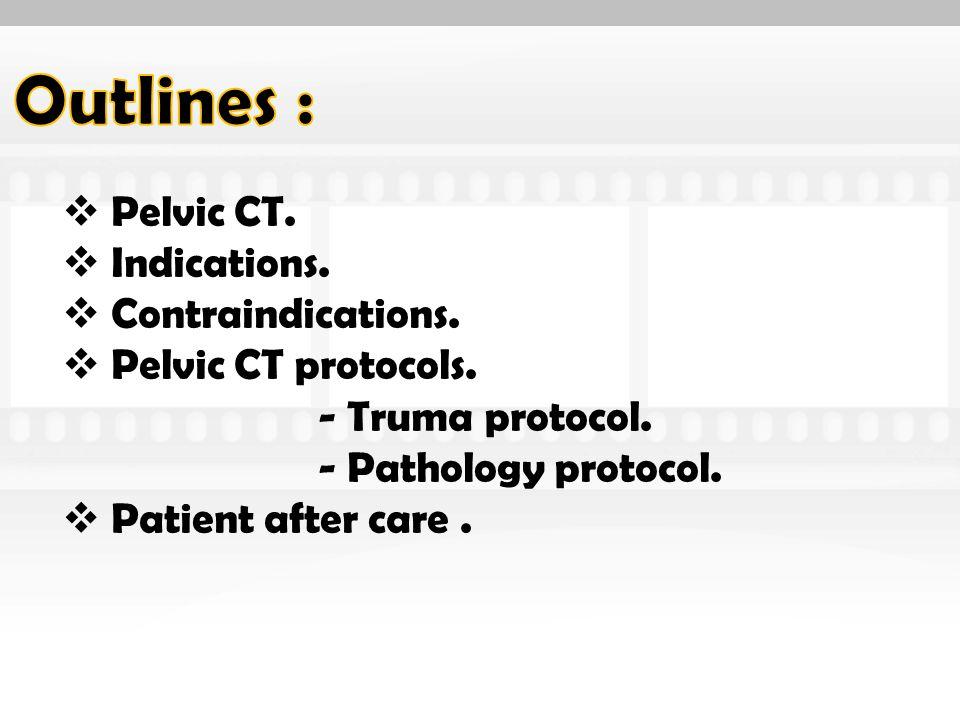  Pelvic CT.  Indications.  Contraindications.
