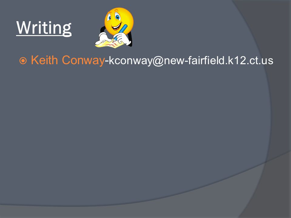 Writing  Keith Conway- kconway@new-fairfield.k12.ct.us