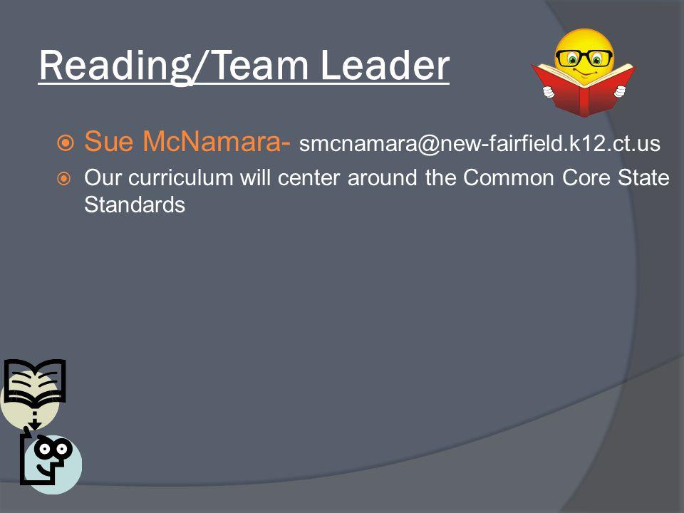 Reading/Team Leader  Sue McNamara- smcnamara@new-fairfield.k12.ct.us  Our curriculum will center around the Common Core State Standards