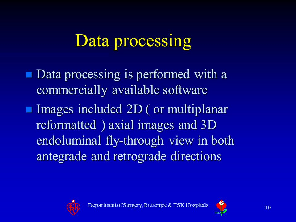 Department of Surgery, Ruttonjee & TSK Hospitals 10 Data processing n Data processing is performed with a commercially available software n Images inc