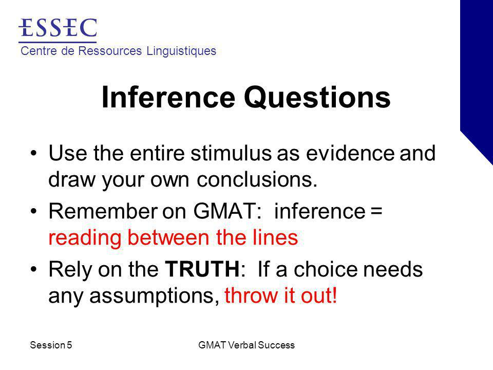 Centre de Ressources Linguistiques Session 5GMAT Verbal Success Inference Questions Use the entire stimulus as evidence and draw your own conclusions.