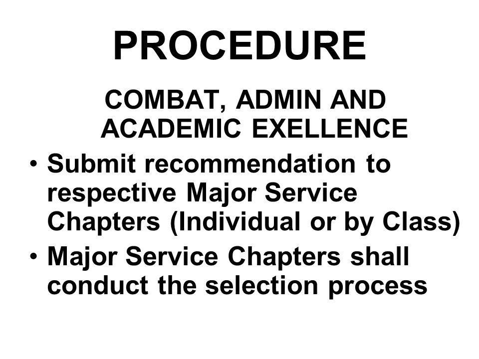 PROCEDURE COMBAT, ADMIN AND ACADEMIC EXELLENCE Submit recommendation to respective Major Service Chapters (Individual or by Class) Major Service Chapt