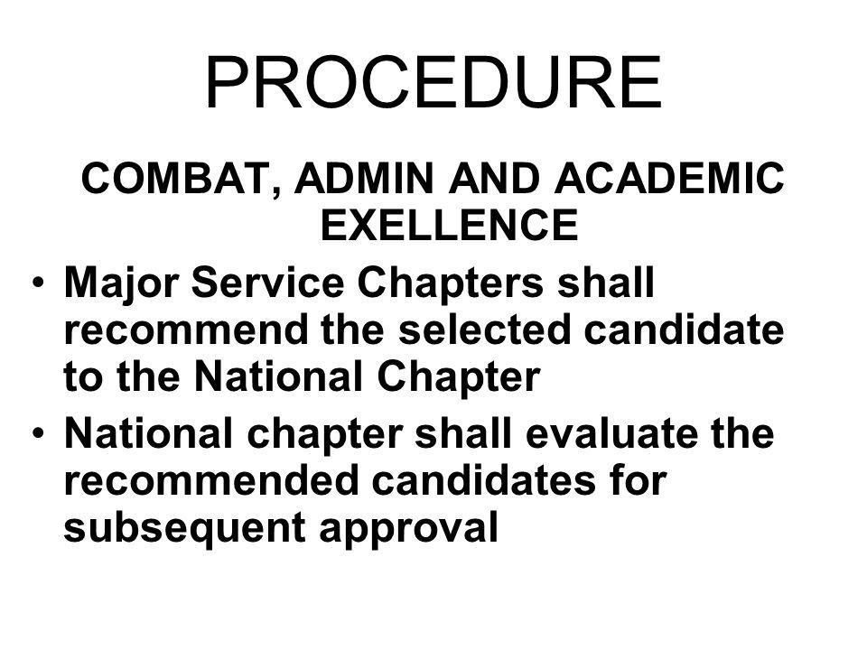 PROCEDURE COMBAT, ADMIN AND ACADEMIC EXELLENCE Major Service Chapters shall recommend the selected candidate to the National Chapter National chapter