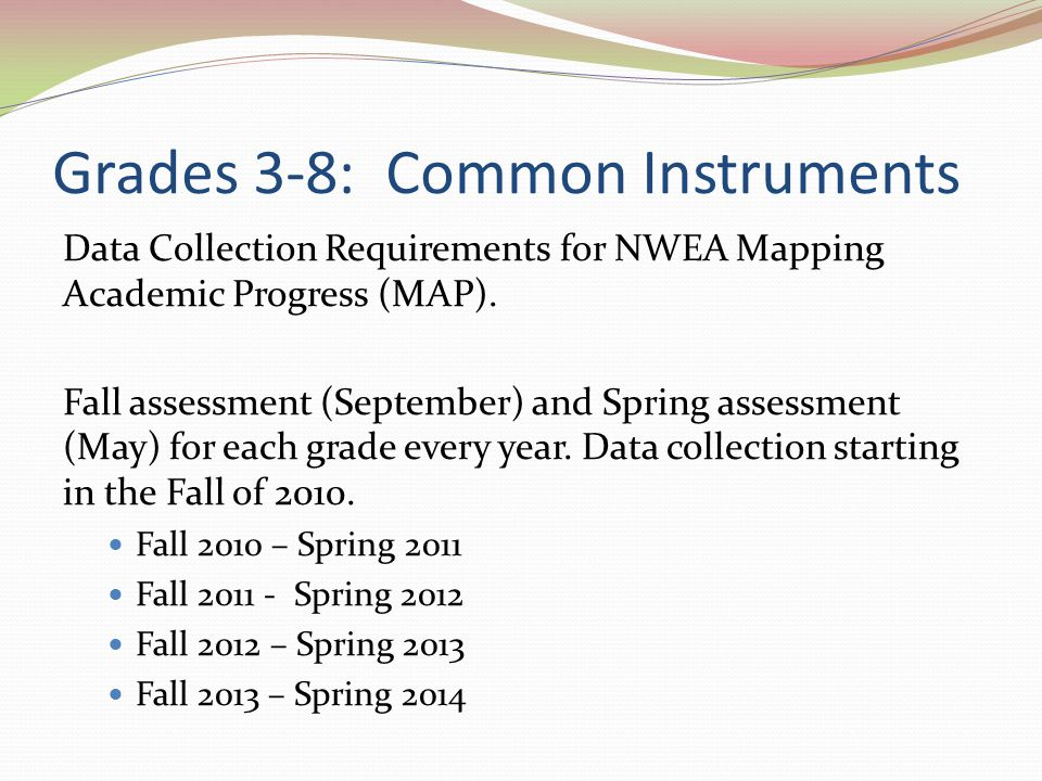 Grades 3-8: Common Instruments Data Collection Requirements for NWEA Mapping Academic Progress (MAP).