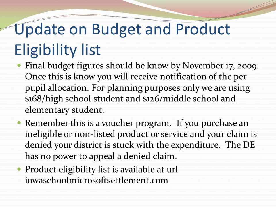 Update on Budget and Product Eligibility list Final budget figures should be know by November 17, 2009.