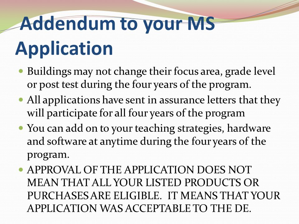 Addendum to your MS Application Buildings may not change their focus area, grade level or post test during the four years of the program.