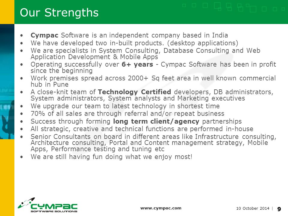 10 October 2014 | www.cympac.com 9 Our Strengths Cympac Software is an independent company based in India We have developed two in-built products.