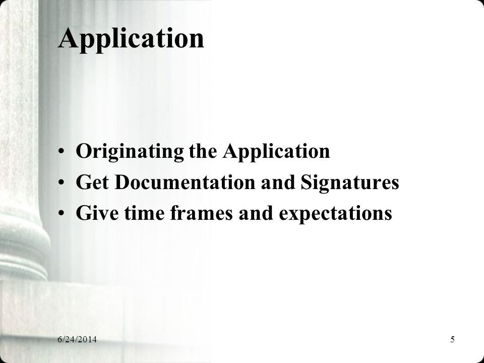 6/24/20145 Application Originating the Application Get Documentation and Signatures Give time frames and expectations