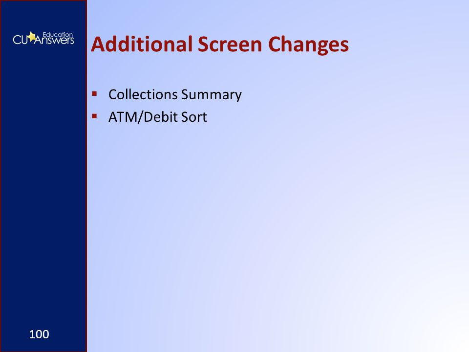 Additional Screen Changes  Collections Summary  ATM/Debit Sort 100
