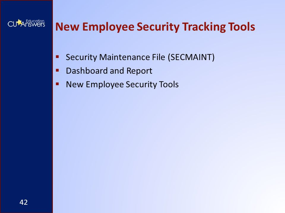 New Employee Security Tracking Tools  Security Maintenance File (SECMAINT)  Dashboard and Report  New Employee Security Tools 42