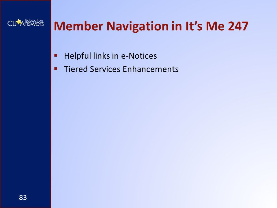 Member Navigation in It's Me 247  Helpful links in e-Notices  Tiered Services Enhancements 83