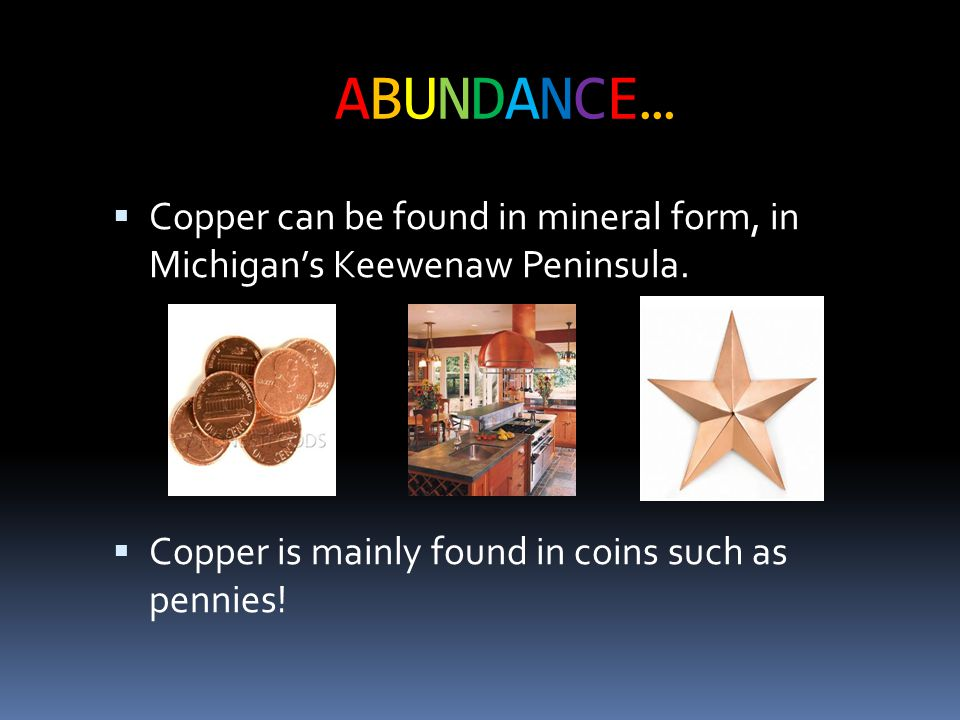 Uses Continued…Uses Continued…  Copper is also commonly used in musical instruments, especially brass instruments and timpani.