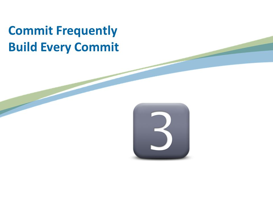 Commit Frequently Build Every Commit