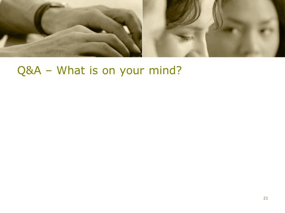 Q&A – What is on your mind? 21