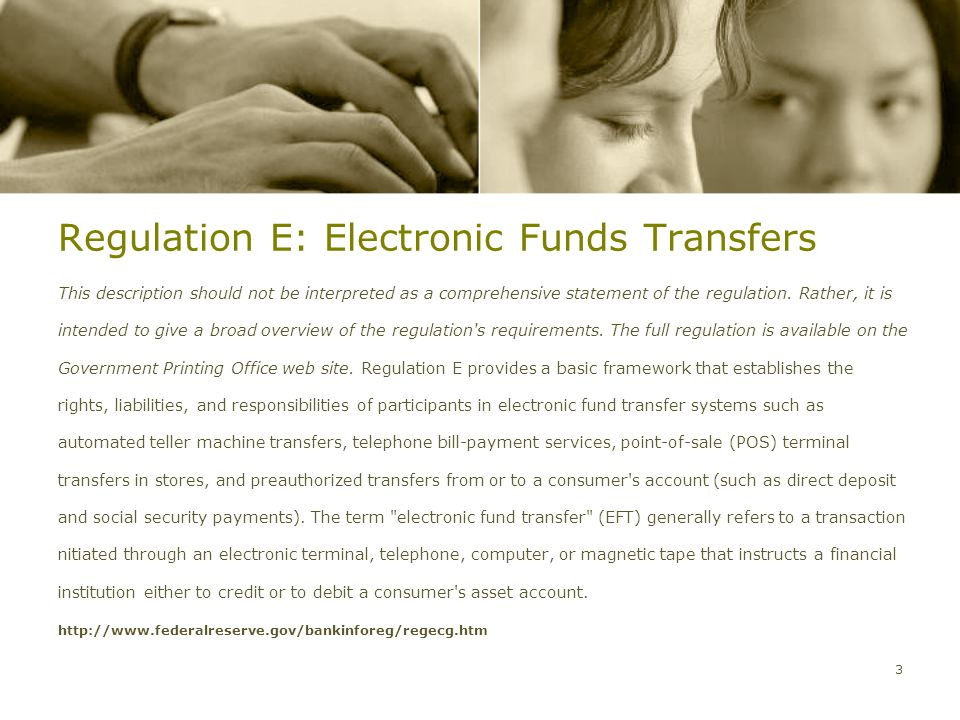 Regulation E: Electronic Funds Transfers This description should not be interpreted as a comprehensive statement of the regulation.