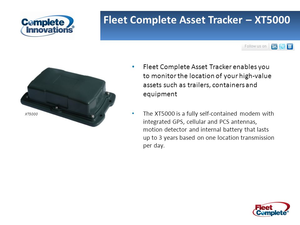 Fleet Complete Asset Tracker enables you to monitor the location of your high-value assets such as trailers, containers and equipment The XT5000 is a fully self-contained modem with integrated GPS, cellular and PCS antennas, motion detector and internal battery that lasts up to 3 years based on one location transmission per day.