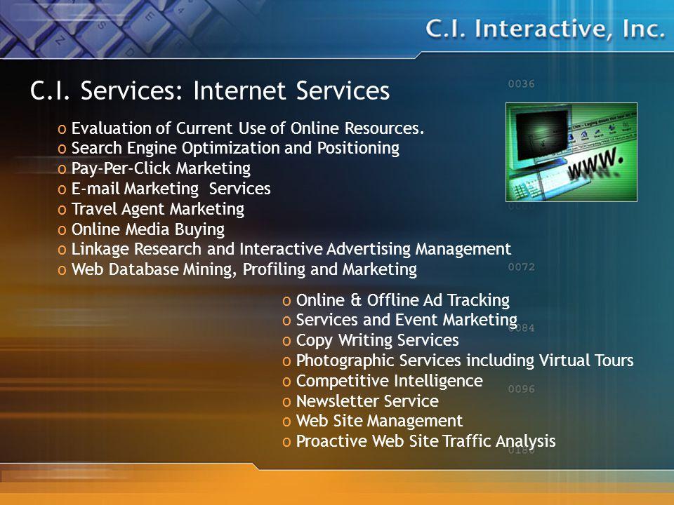 C.I. Services: Internet Services o Online & Offline Ad Tracking o Services and Event Marketing o Copy Writing Services o Photographic Services includi
