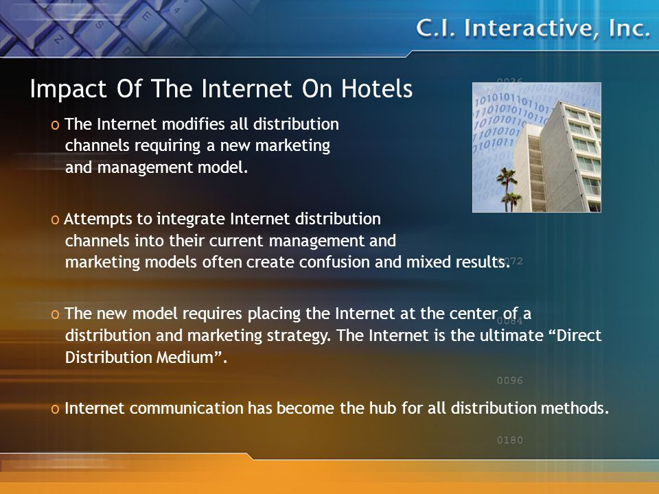 Impact Of The Internet On Hotels o The Internet modifies all distribution channels requiring a new marketing and management model.