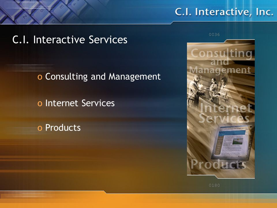 C.I. Interactive Services o Consulting and Management o Internet Services o Products
