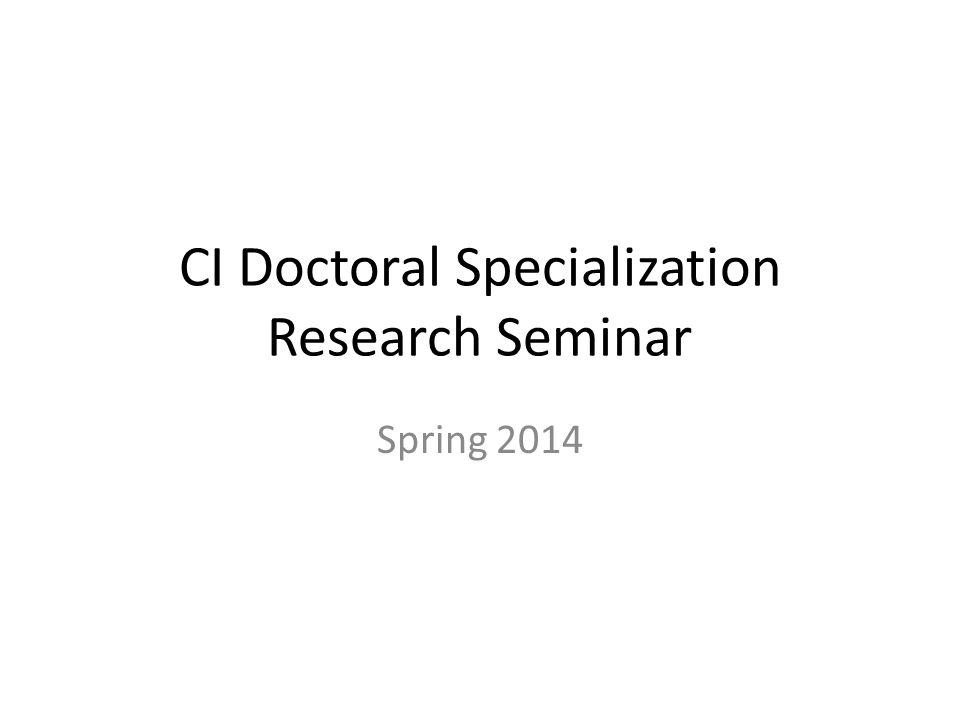CI Doctoral Specialization Research Seminar Spring 2014