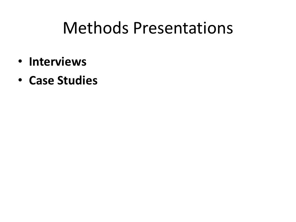 Methods Presentations Interviews Case Studies